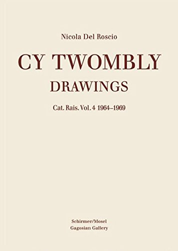 Cy Twombly - Drawings: Catalogue Raisonné Volume 4: 1964-1969