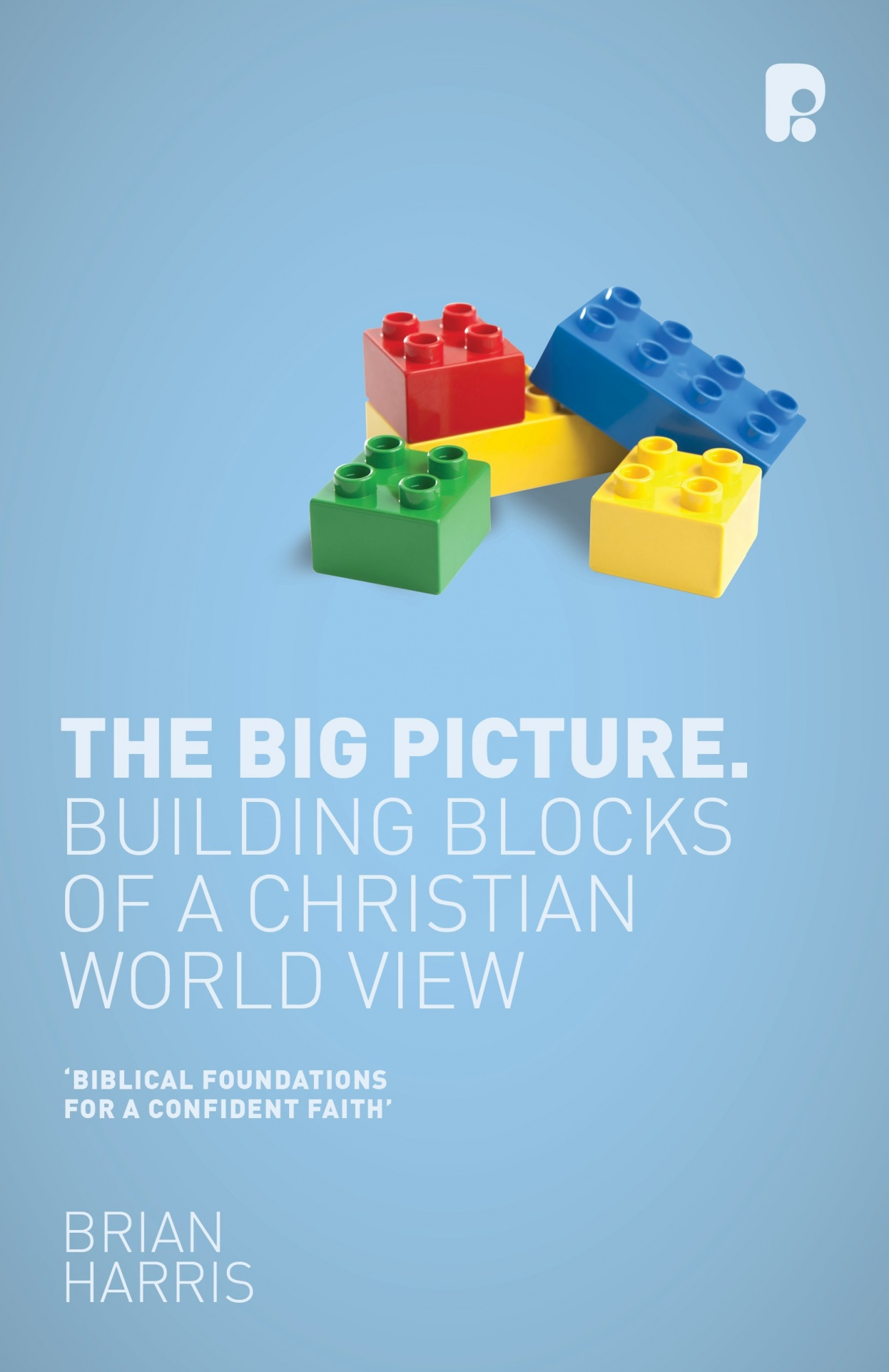Big PictureBuilding Blocks of a Christian World View