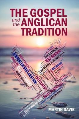 The Gospel and the Anglican Tradition by Martin Davie, ISBN: 9781999722449