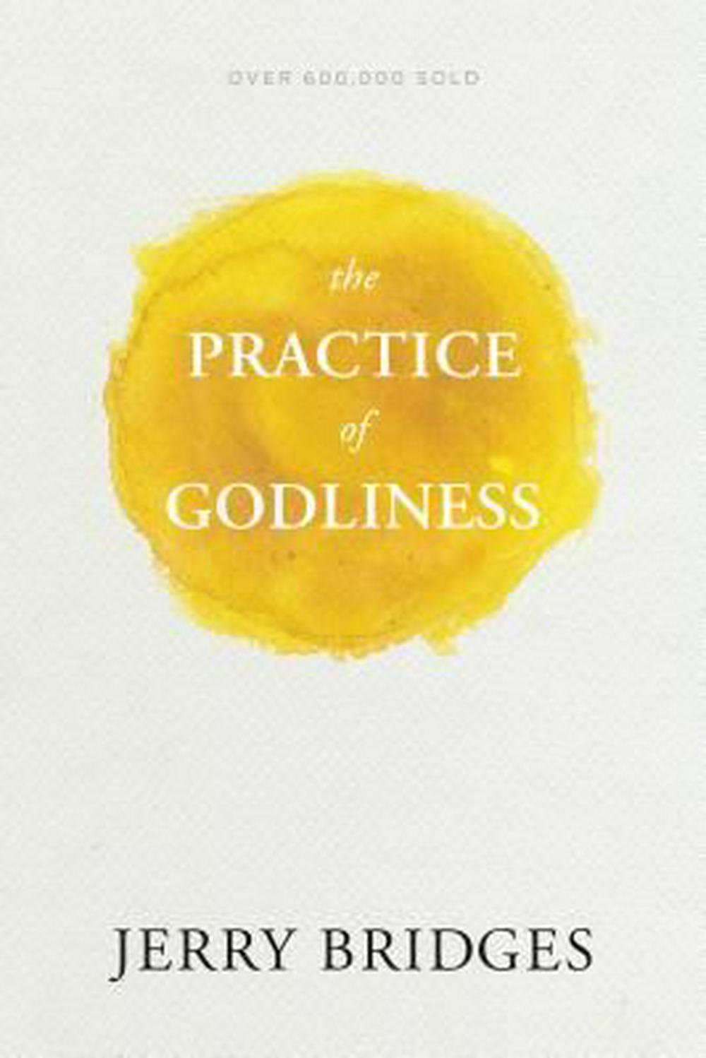 The Practice of Godliness by Jerry Bridges, ISBN: 9781631465949