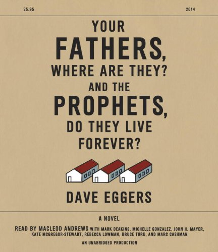 Your Fathers, Where Are They? and the Prophets, Do They Live Forever? by Dave Eggers, ISBN: 9780553551211