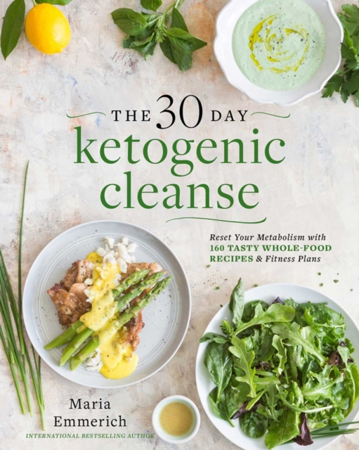 The 30-Day Ketogenic Cleanse by Maria Emmerich, ISBN: 9781628601169