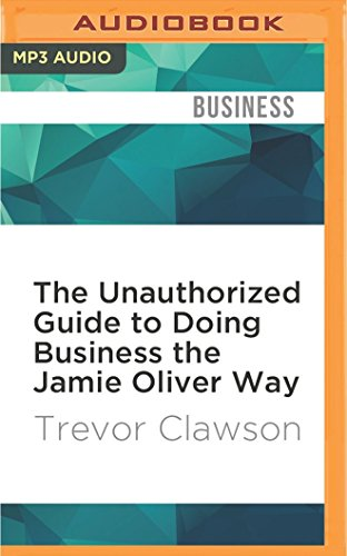 The Unauthorized Guide to Doing Business the Jamie Oliver Way by Trevor Clawson, ISBN: 9781531822057