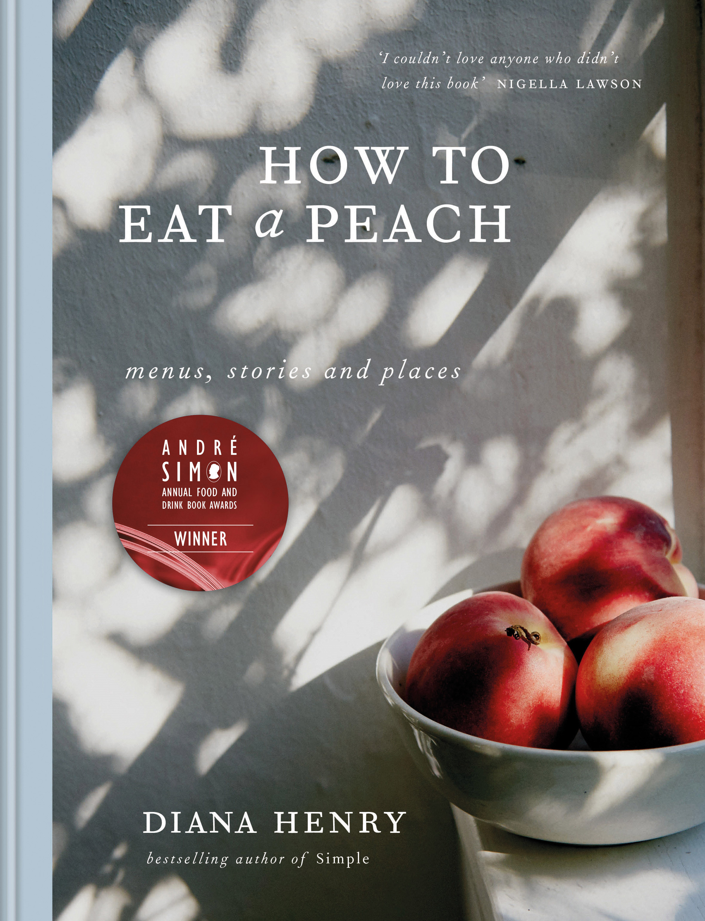 How to eat a peach: Menus, stories and places by Diana Henry, ISBN: 9781784722647