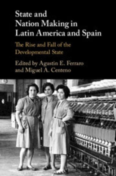 State and Nation Making in Latin America and Spain: The Rise and Fall of the Developmental State