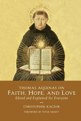 Thomas Aquinas on Faith, Hope, and Love