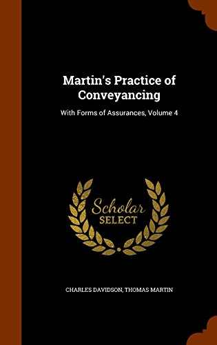 Martin's Practice of ConveyancingWith Forms of Assurances, Volume 4 by Charles Davidson,Professor Thomas Martin, ISBN: 9781344666756