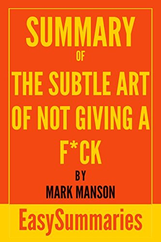 Summary of The Subtle Art of Not Giving A F*ck by Mark Manson (EasySummaries Self-Help) by EasySummaries Books, ISBN: 9781522003762