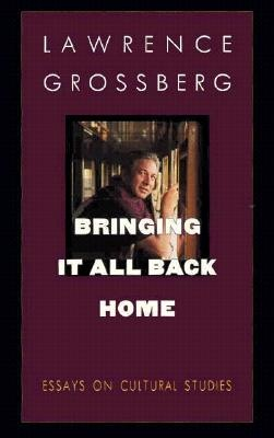 Bringing it All Back Home by Larry Grossberg, ISBN: 9780822319160