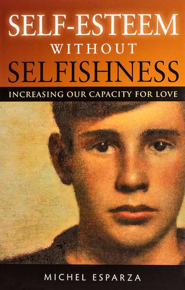 Self-Esteem Without Selfishness: Increasing Our Capacity for Love by Michel Esparza, ISBN: 9781594171895