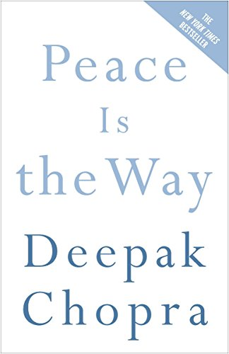 Peace Is the Way by Dr Deepak Chopra, ISBN: 9780307339812