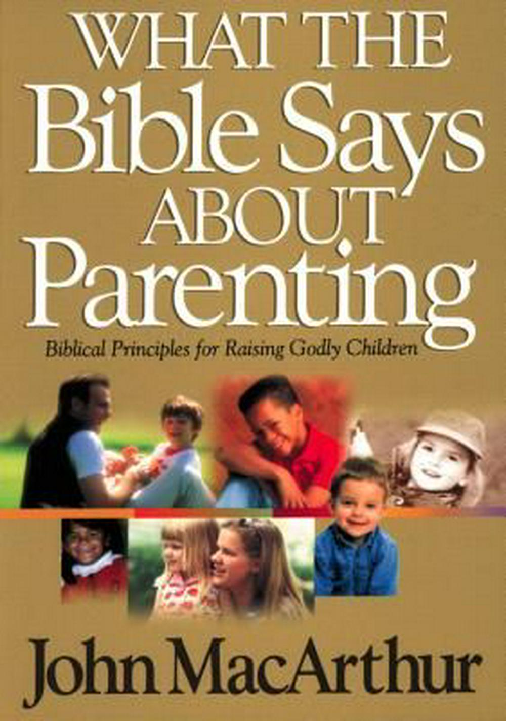 What the Bible Says About Parenting by John F. McArthur, ISBN: 9780849937750