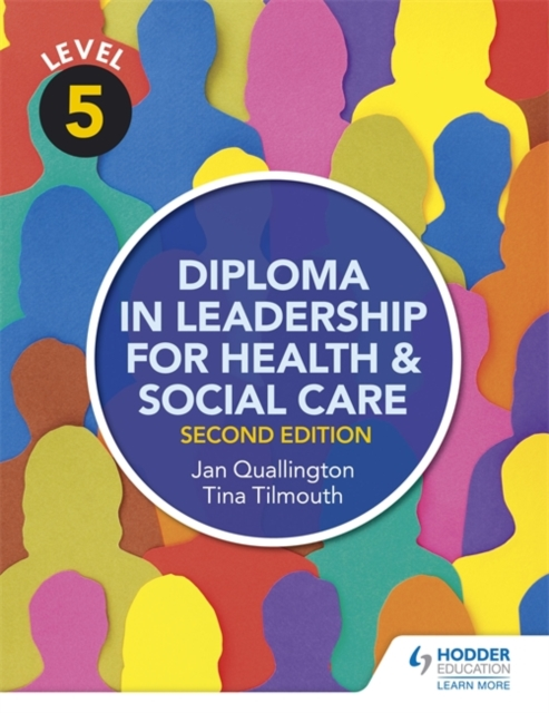 Level 5 Diploma in Leadership for Health and Social Care 2nd Edition by Tina Tilmouth, ISBN: 9781471867927