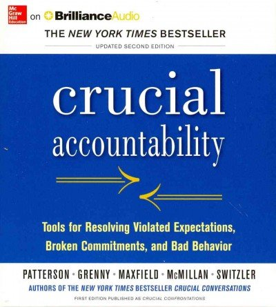 Crucial Accountability: Tools for Resolving Violated Expectations, Broken Commitments, and Bad Behavior by Kerry Patterson, ISBN: 9781491580813