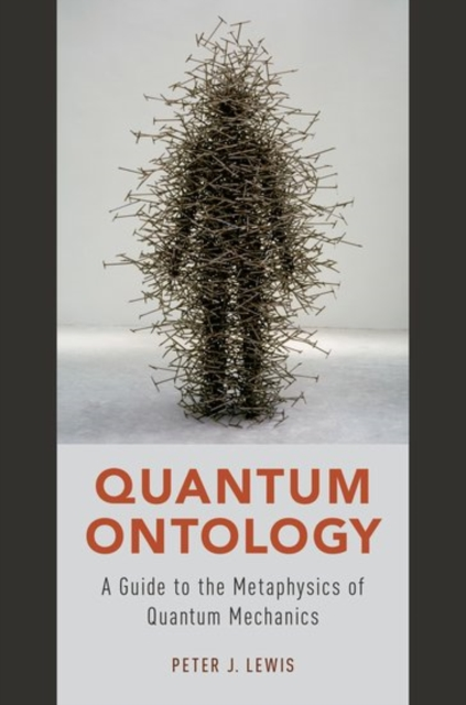 Quantum OntologyA Guide to the Metaphysics of Quantum Mechanics