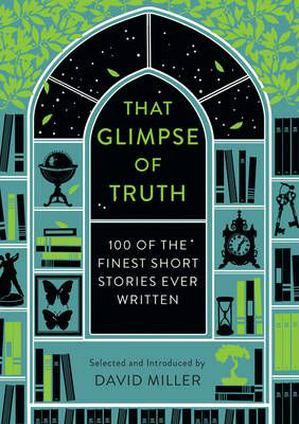 That Glimpse Of Truth: The 100 Finest Short Stories Ever Written by David Miller, ISBN: 9781784080044