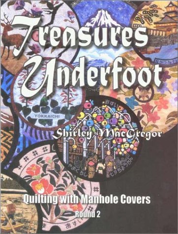 Treasures Underfoot : Quilting With Manhole Covers - Round 2