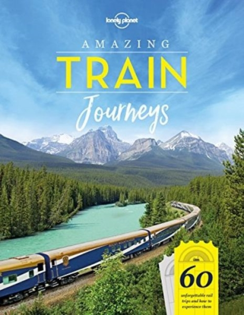 Amazing Train Journeys (Lonely Planet) by Lonely Planet, ISBN: 9781787014305