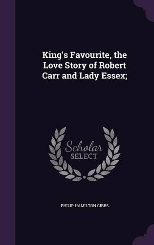 King's Favourite, the Love Story of Robert Carr and Lady Essex;