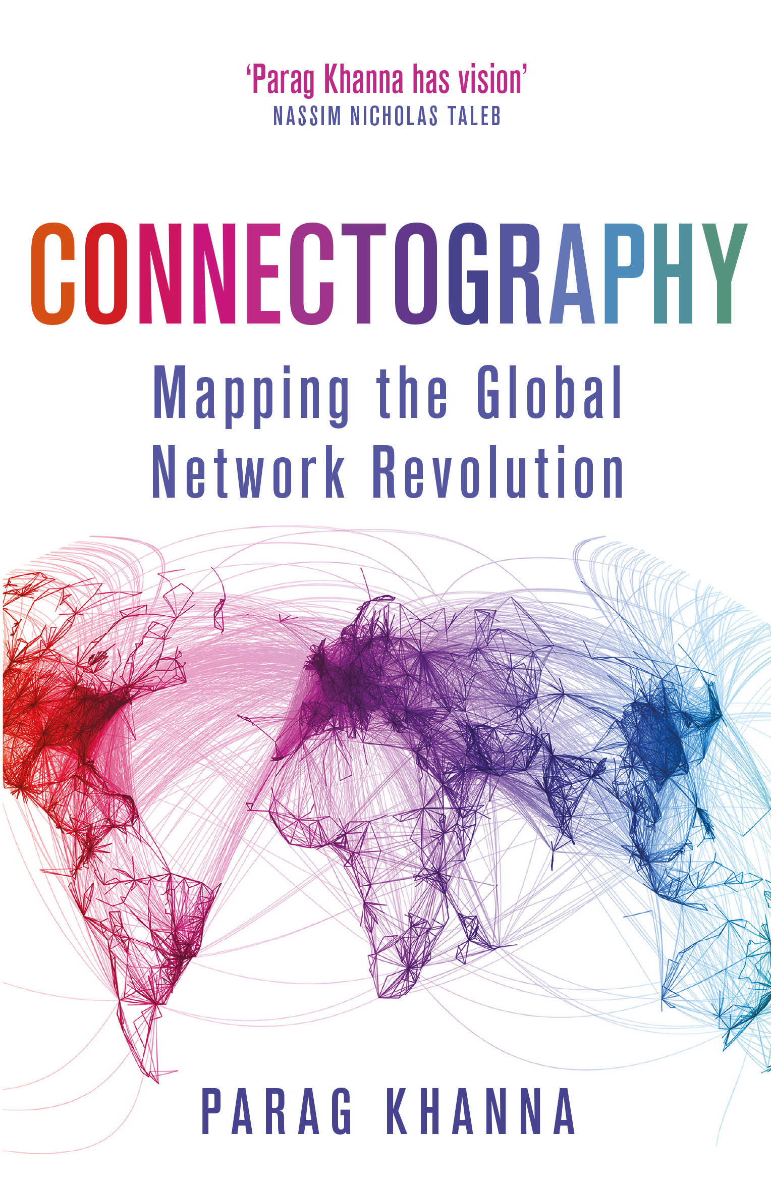 Connectography: Mapping the Global Network Revolution by Parag Khanna, ISBN: 9781474604253
