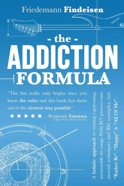 """The Addiction Formula: A Holistic Approach to Writing Captivating, Memorable Hit Songs. With 317 Proven Commercial Techniques & 331 Examples, incl ... """"All Of Me"""": Volume 1 (Holistic Songwriting)"""