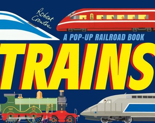 TrainsA Pop-Up Railroad Book by Robert Crowther, ISBN: 9780763681296