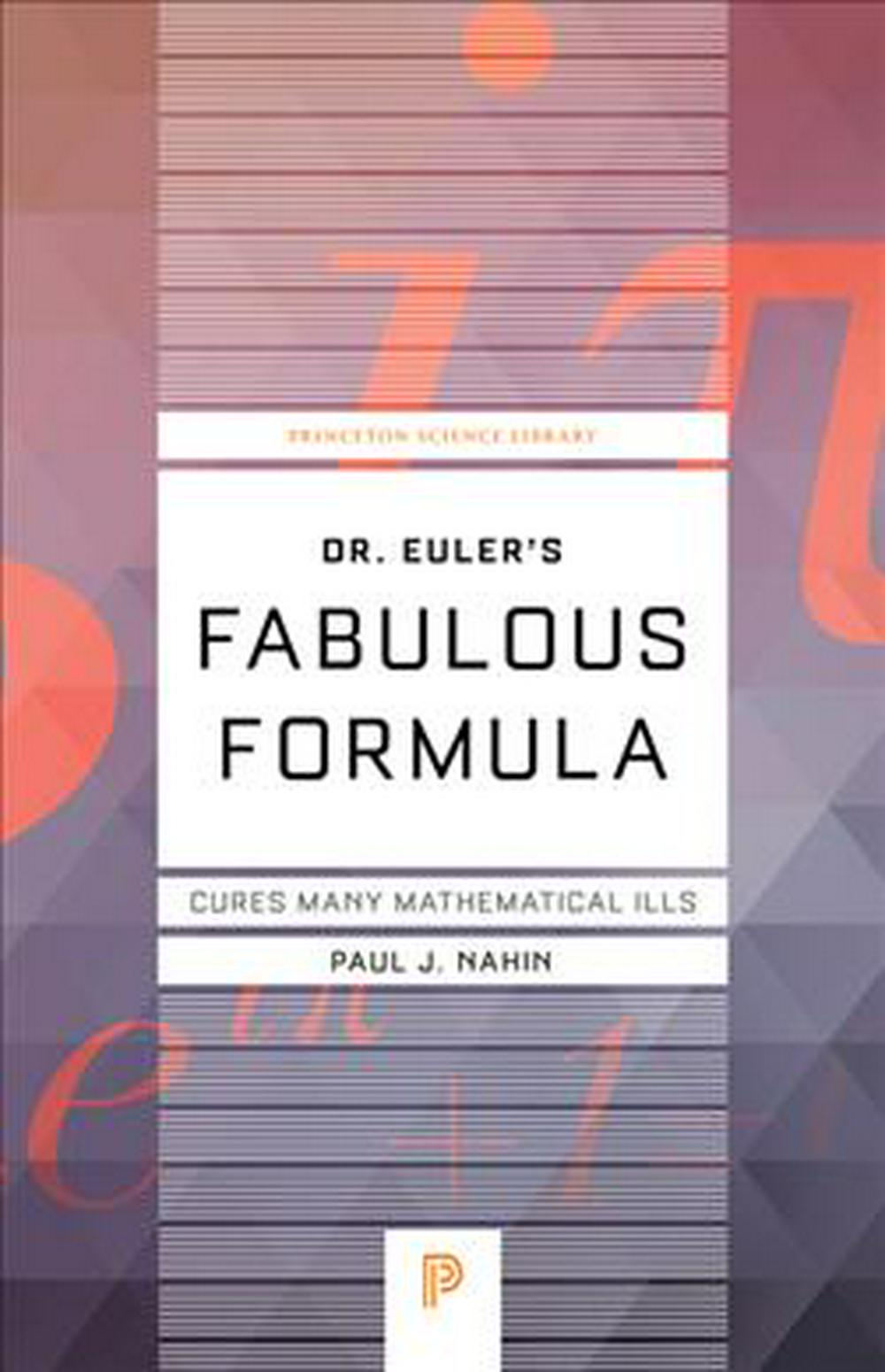 Dr. Euler's Fabulous Formula: Cures Many Mathematical Ills (Princeton Science Library) by Paul J. Nahin, ISBN: 9780691175911