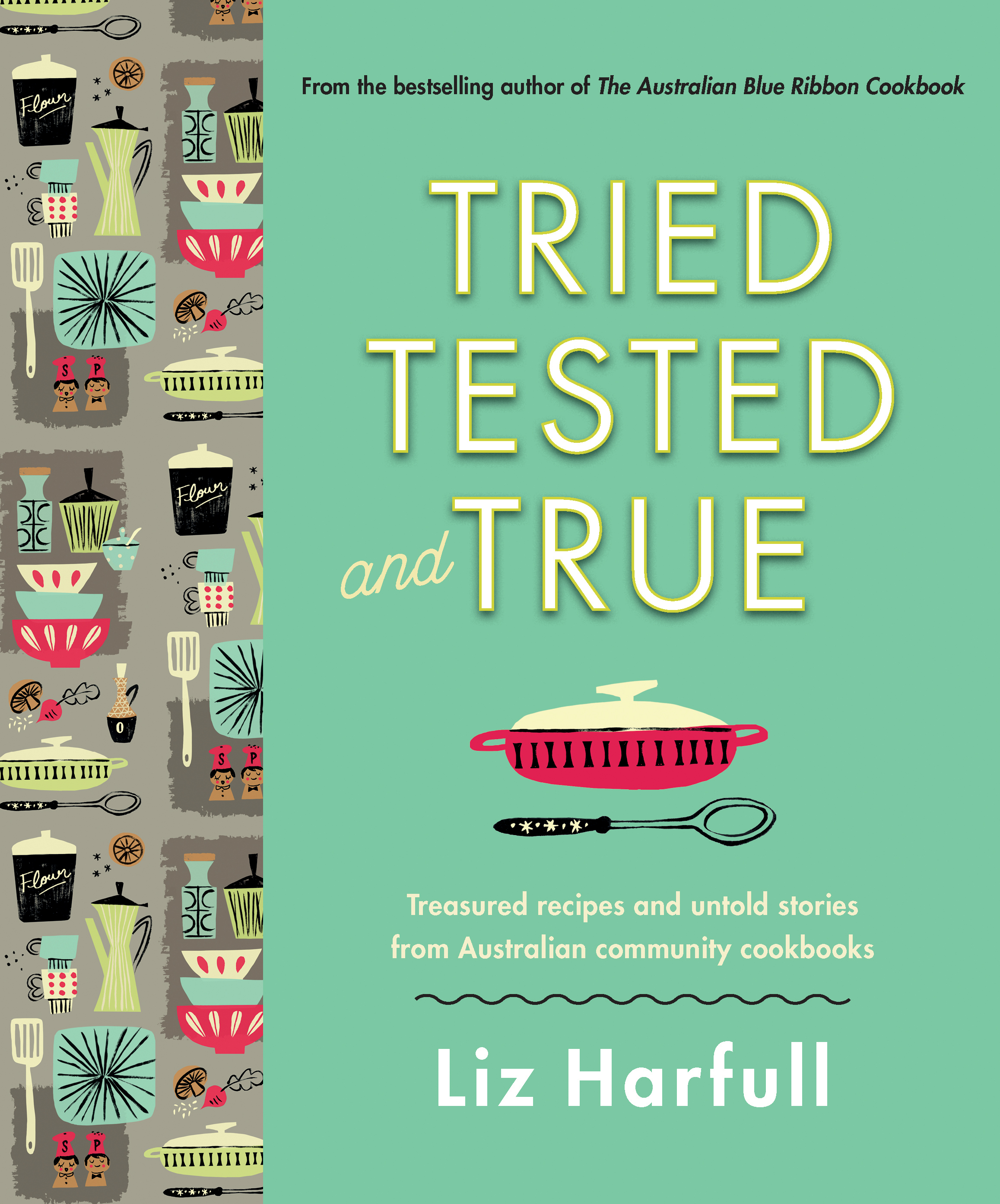 Tried, Tested and True by Liz Harfull, ISBN: 9781760291044