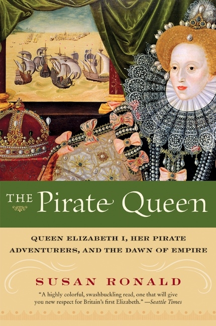 The Pirate Queen: Queen Elizabeth I, Her Pirate Adventurers, and the Dawn of Empire by Susan Ronald, ISBN: 9780060820671