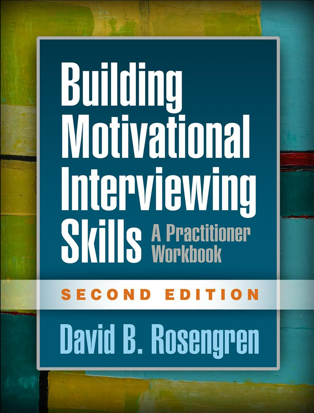 Building Motivational Interviewing Skills, Second Edition: A Practitioner Workbook by David B Rosengren, ISBN: 9781462532063