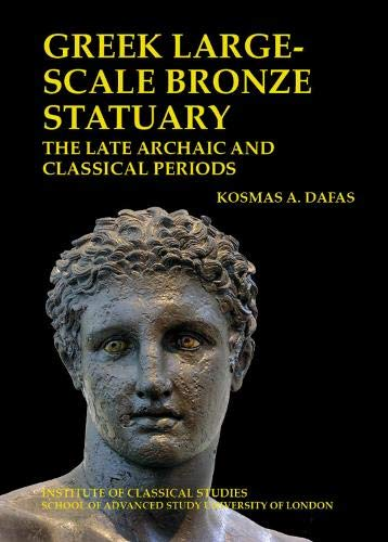 Greek large-scale bronze statuary: the late archaic and classical periods (Bulletin of the Institute of Classical Studies Supplements)