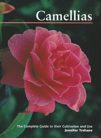 Camellias: the Complete Guide to Their Cultivation & Use