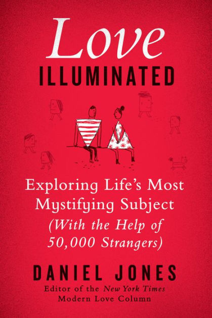 Cover Art for Love Illuminated: Exploring Life's Most Mystifying Subject (with the Help of 50,000 Strangers), ISBN: 9780062211163