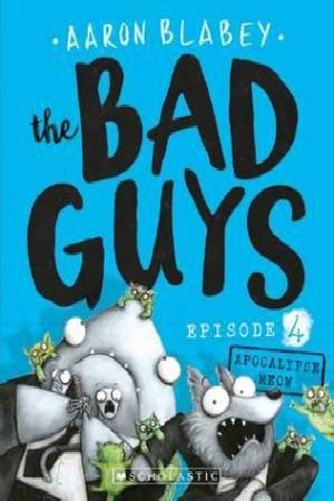 Bad Guys Episode 4Apocalypse Meow by Aaron Blabey, ISBN: 9781760158774