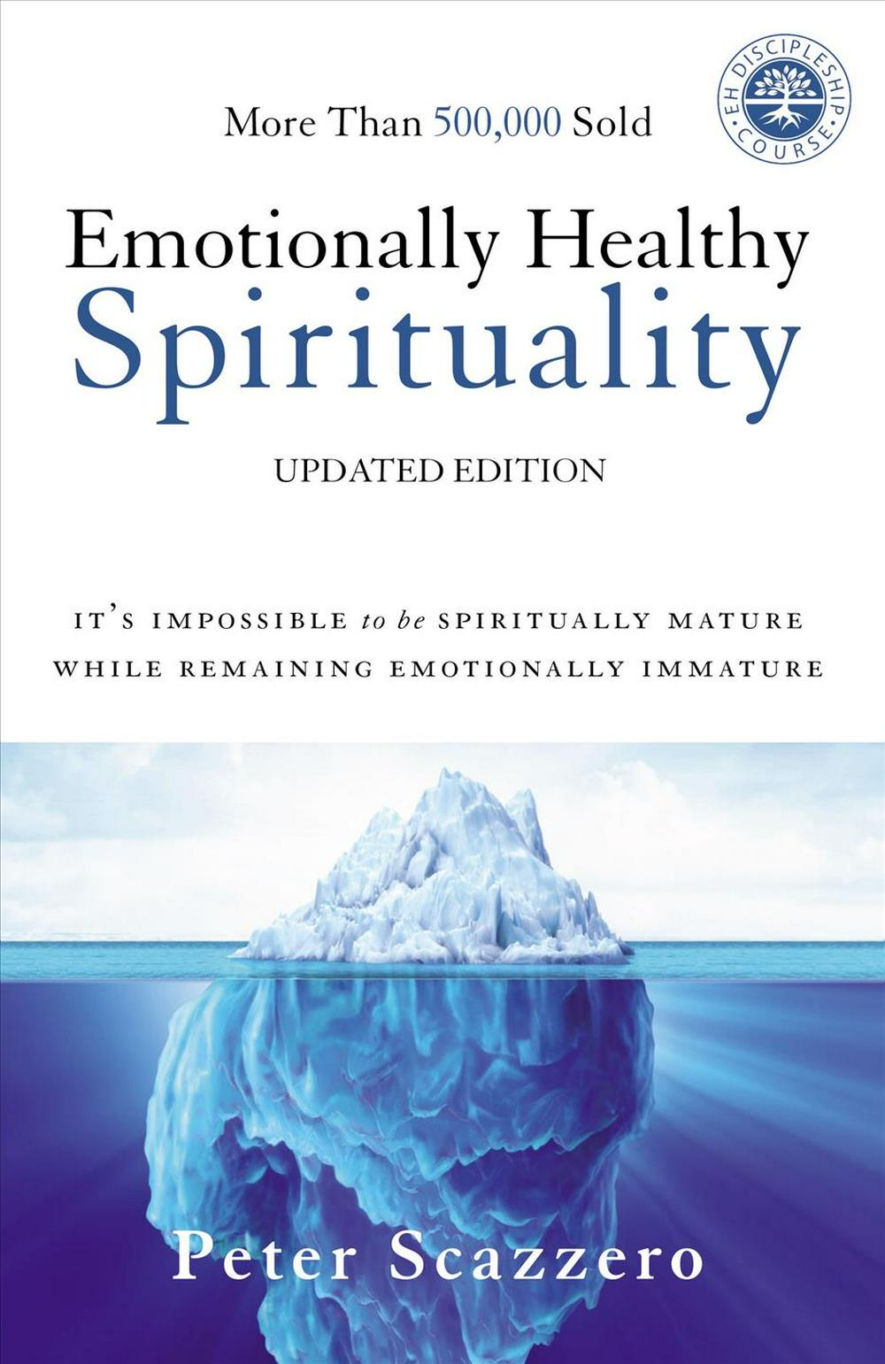 Emotionally Healthy SpiritualityIt's Impossible to be Spiritually Mature, While...