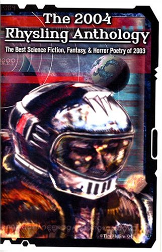 The 2004 Rhysling Anthology: The Best Science Fiction, Fantasy & Horror Poetry of 2003