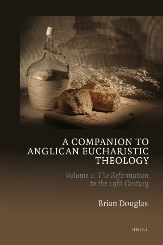 A Companion to Anglican Eucharistic Theology: Reformation to the 19th Century Volume 1