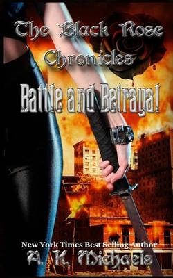 The Black Rose Chronicles, Battle and Betrayal: Book 3: Volume 3 by A K Michaels, ISBN: 9781522985471