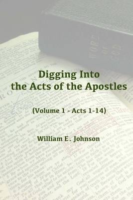 Digging Into the Acts of the ApostlesVolume 1 - Acts 1-14