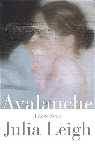 Avalanche: A Love Story by Julia Leigh, ISBN: 9780393292763