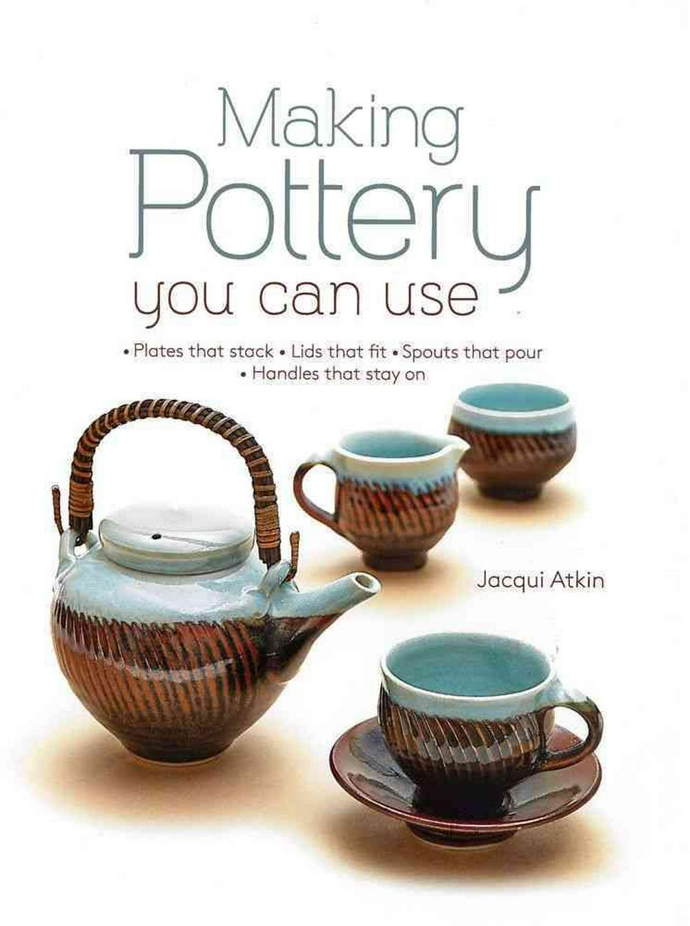 Making Pottery You Can Use by Jacqui Atkin, ISBN: 9780764168734
