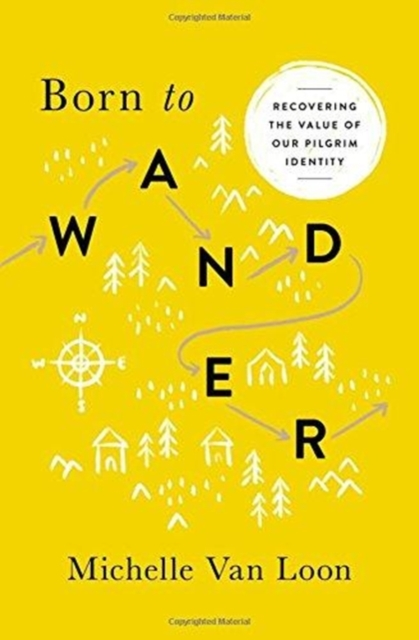 Born to Wander: Recovering the Value of Our Pilgrim Identity