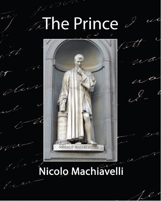 an interpretation of niccolo machiavellis the prince Niccoló machiavelli wrote the prince in 1513, but it wasn't published until 1532, five years after his death this portrait of the author, by santi di tito, hangs in the palazzo vecchio in florence, italy.