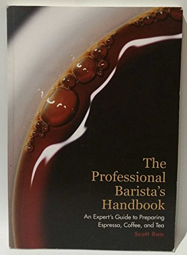 The Professional Barista's Handbook: An Expert Guide to Preparing Espresso, Coffee, and Tea