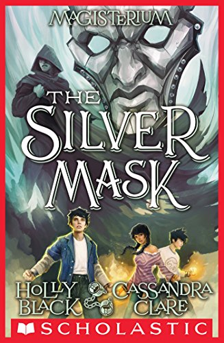 The Silver Mask (Magisterium #4) by Holly Black, Cassandra Clare, ISBN: 9780545522397