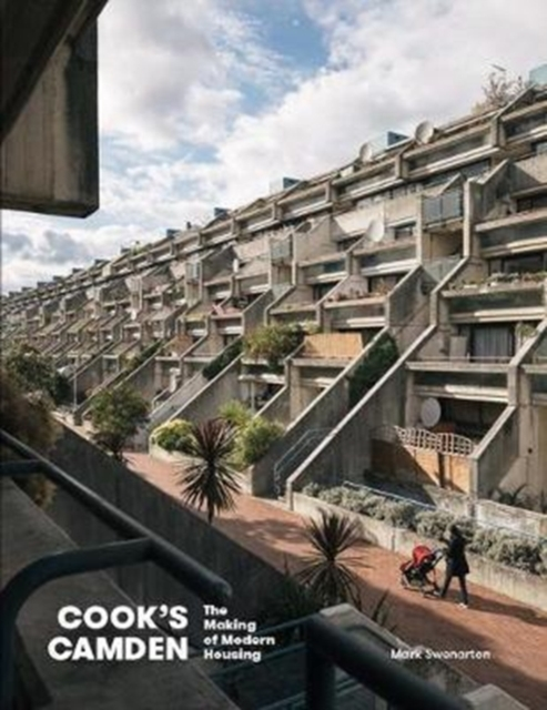 Cook's Camden: The Making of Modern Housing 2018 by Mark Swenarton, ISBN: 9781848222045