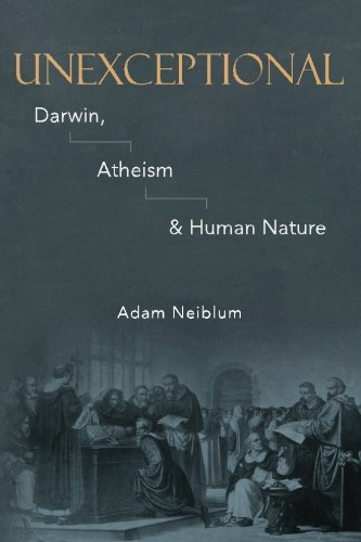Unexceptional: Darwin, Atheism & Human Nature