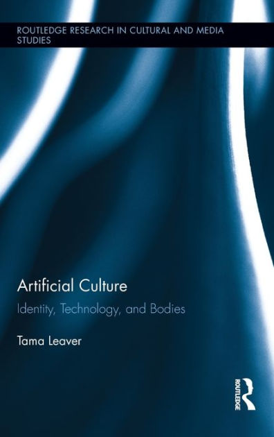 Artificial Culture by Tama Leaver, ISBN: 9780415899161
