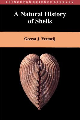 A Natural History of Shells (Princeton Science Library) by Geerat J. Vermeij, ISBN: 9780691001678