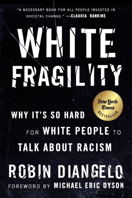 White Fragility: Why It's So Hard for White People to Talk about Racism by Robin DiAngelo, ISBN: 9780807047415